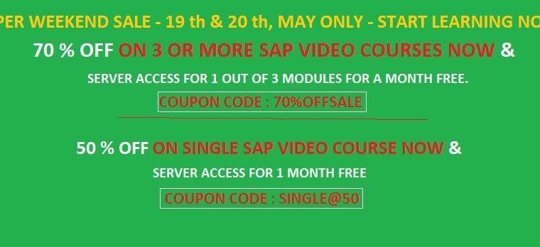 SUPER WEEKEND SALE : 70 % OFF SALE ON 3 OR MORE SAP VIDEO COURSES .