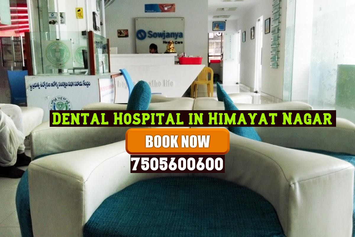 Dental Hospital in Himayat Nagar- Best Dental Doctors in Hyderabad
